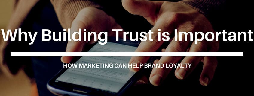 Why Building Trust Is Important And How Marketing Can Help Brand Loyalty