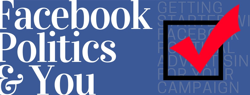 A Guide to Getting Started With Facebook Political Advertising for Your Campaign