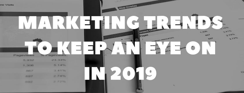 Top Three Business Marketing Trends To Keep An Eye On In 2019