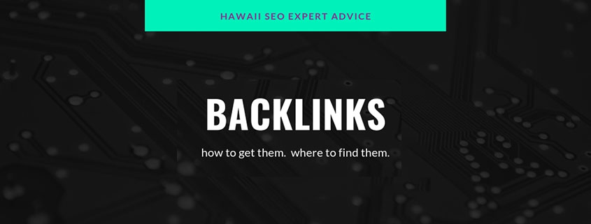 How to Get Backlinks & Where to Find Them: Hawaii SEO Expert Advice