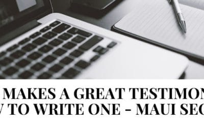 What Makes a Great Testimonial & How to Write One – Maui SEO Tip