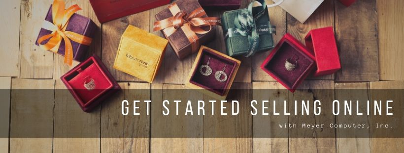 Get Started Selling Online with Meyer Computer, Inc. Ecommerce Solutions