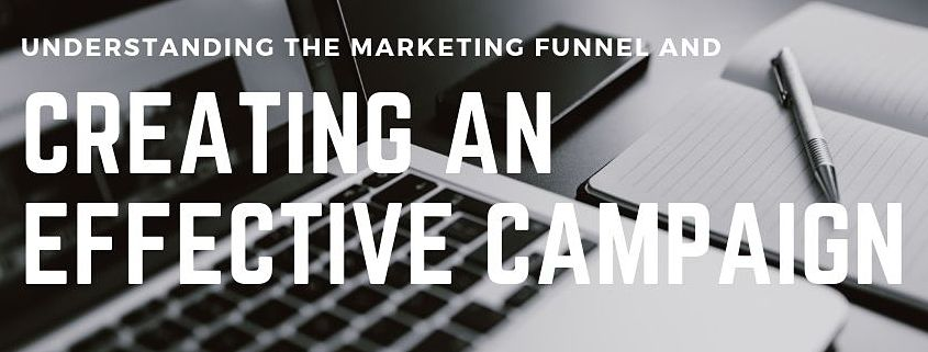 Understanding the Marketing Funnel and Creating an Effective Campaign Around It