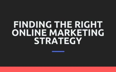 Finding The Right Online Marketing Strategy For Your Business
