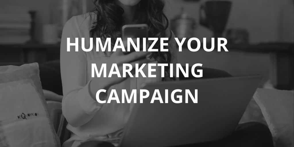 How You Can Humanize Your Marketing Campaign