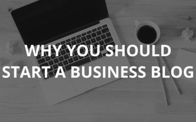 Why You Should Start A Blog For Your Business